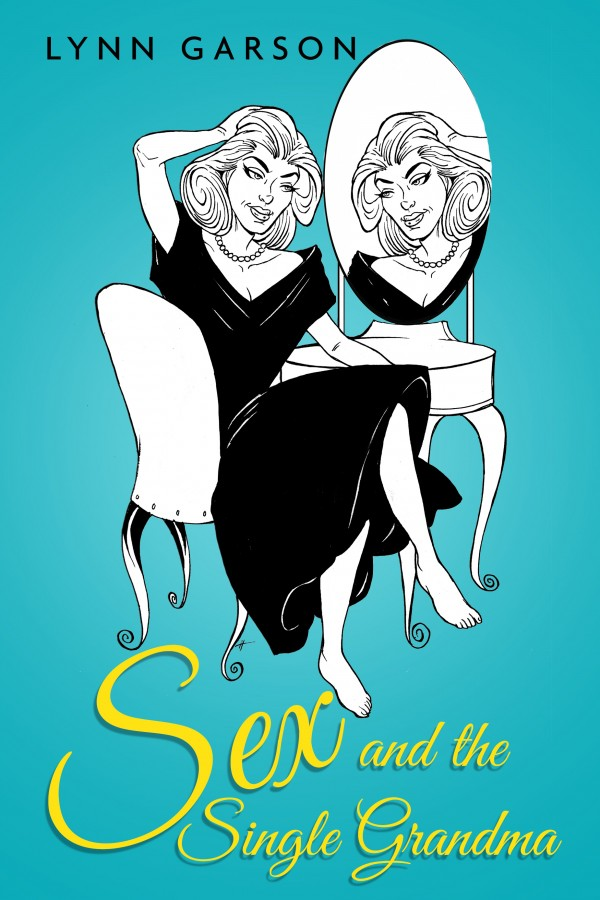 Sex and the Single Grandma softcover book by Lynn Garson on life lessons learned dating after 50
